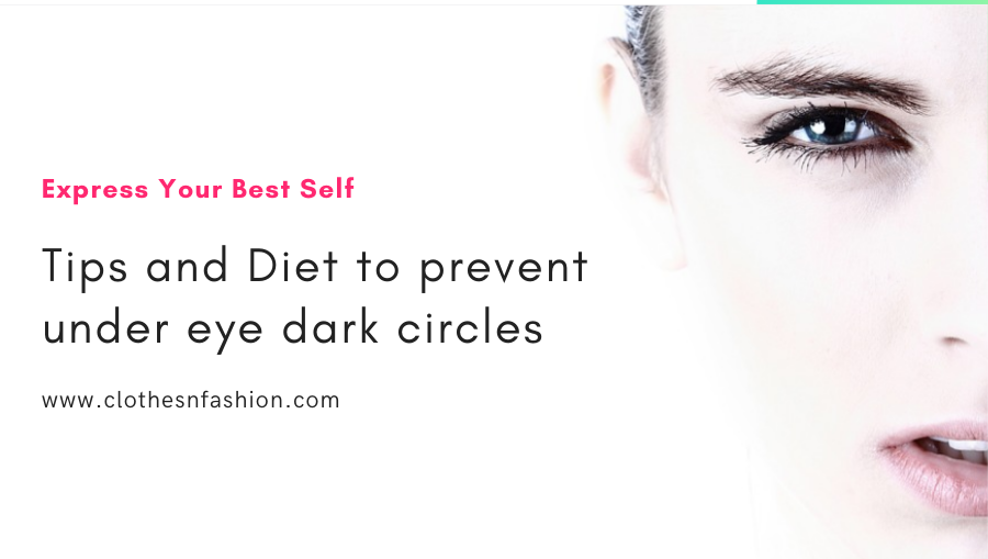 Tips and Diet to prevent under eye dark circles - Clothes ...